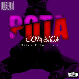 Naice Zulu - Puta Com Sida(ft. VC)[2019 DOWNLOAD]