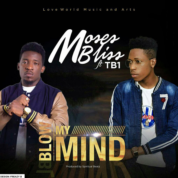 Cool Gospel Mp3::MosesBliss @itz_,mosesbliss feat TB1---  Blow My Mind