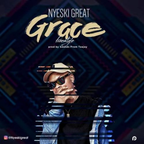MUSIC : NYESKI GREAT - GRACE (DOWNLOAD MP3)