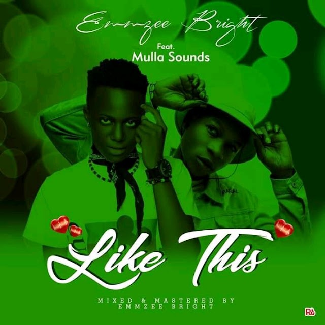 Musik : Emmzee Bright Ft Mulla Sounds - Like This (M&M By Emmzee Bright)