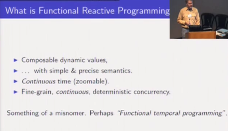 What is Functional Reactive Programming:  Something of a misnomer.  Perhaps Functional temporal programming