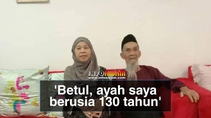 'Betul, ayah saya berusia 130 tahun'
