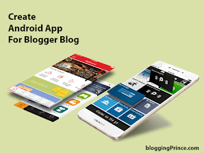 The Ultimate Guide To Create Android App For Blogger Blog