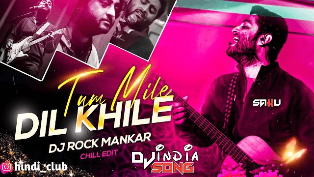 Tum Mile Dil Khile dj Rock Mankar 2020