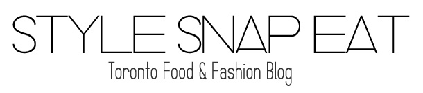 Style Snap Eat | Toronto Fashion & Food Review Blog