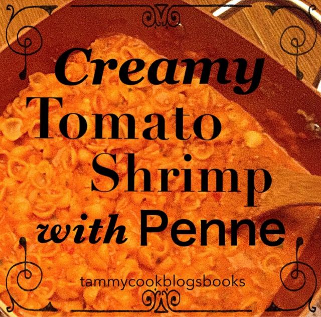 Creamy Tomato Shrimp with Penne ~ source:tammycookblogsbooks