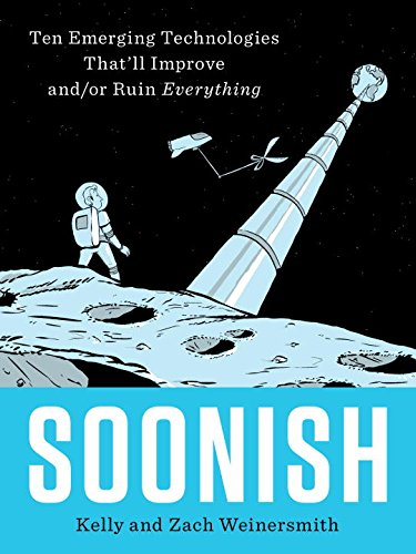 Soonish: Ten Emerging Technologies That'll Improve and/or Ruin Everything - Books Technology