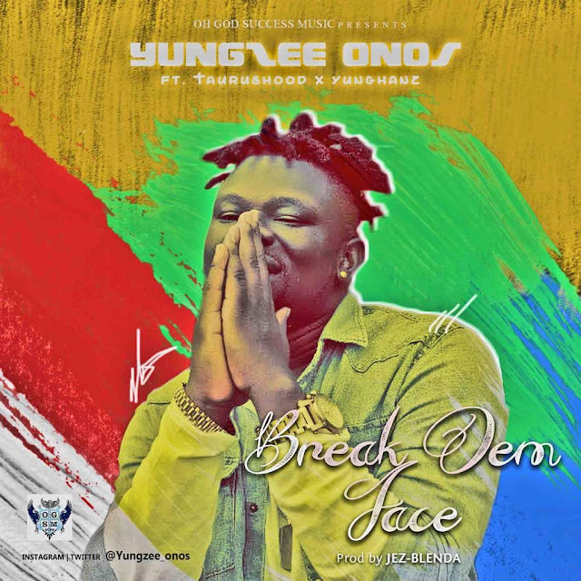 Yungzee Onos ft Taurushood x Yunghanz - BREAK DEM FACE