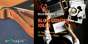 15 Tips To Generate Content Ideas For Your Blog
