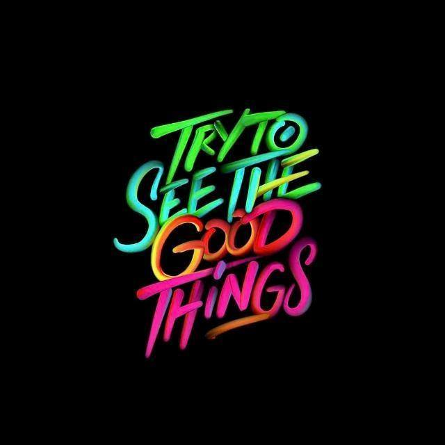 Try to See the Good Things