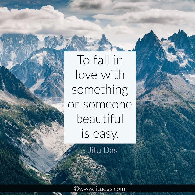 To fall in love with something beautiful is easy quotes by Jitu Das philosophy quotes 2018