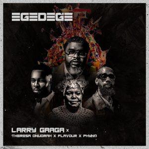 Larry Gaaga ft. Flavour, Phyno & Theresa Onuorah – Egedege
