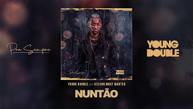 Young Double ft. Kelson Most Wanted - Nuntão [2019 DOWNLOAD]