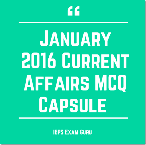 January 2016 Current Affairs MCQ Capsule