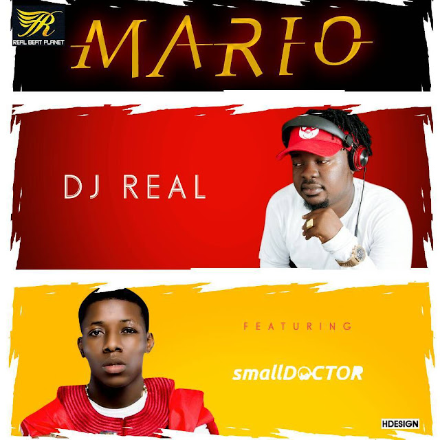 [Music] DJ Real – Mario Ft. Small Doctor