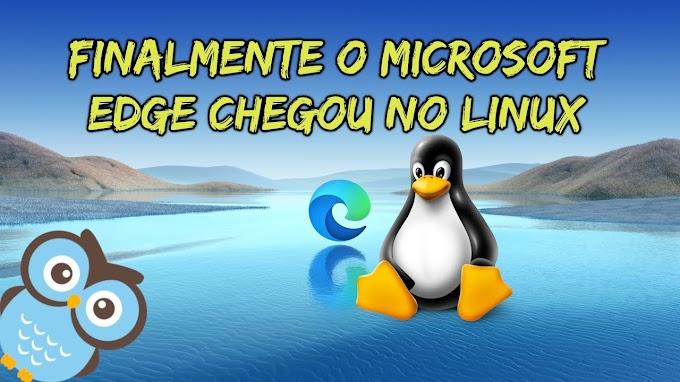 Finalmente o Microsoft Edge chegou para o Linux