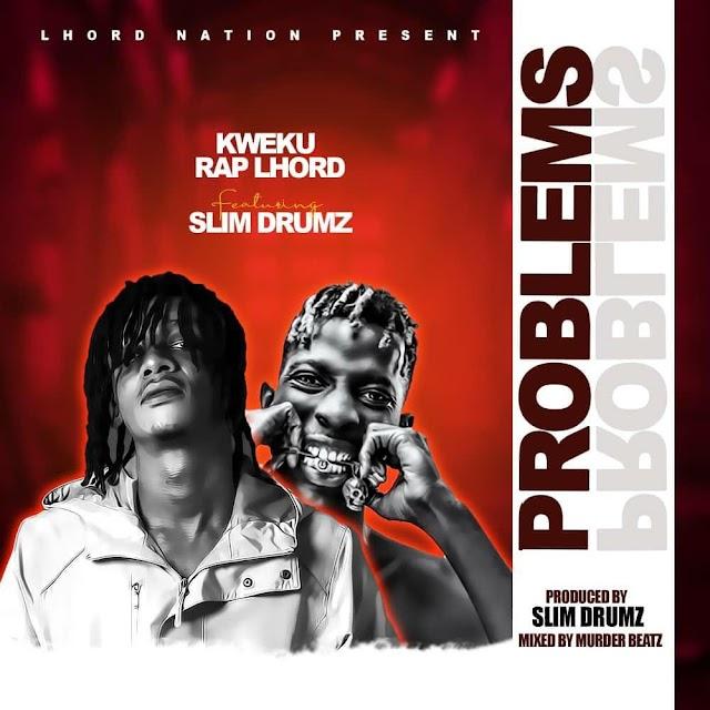 Kweku Rap-Lhord-Problems-Ft-Slim Drumz-(Prod. By Slim Drumz).