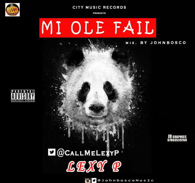 MUSIC: LEXY P – MI OLE FAIL (PANDA COVER) Mix. by Johnbosco | @CallmeLexyP