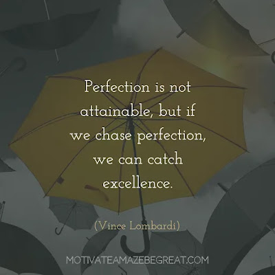 """Super Sayings: """"Perfection is not attainable, but if we chase perfection, we can catch excellence."""" - Vince Lombardi"""