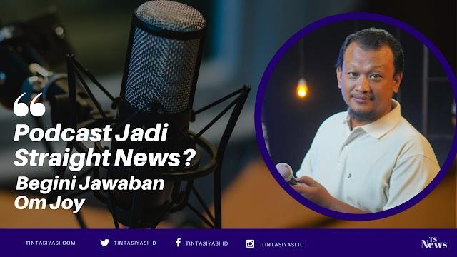 Podcast Jadi Straight News? Begini Jawaban Om Joy