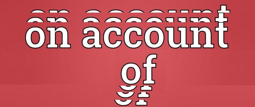 On account of là gì? Sử dụng on account of thế nào mới chính xác