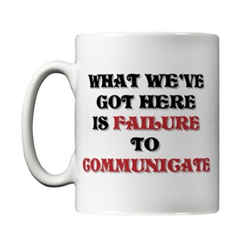 what-weve-got-here-is-a-failure-to-communicate-mug-by-mugbug.537325cf68417