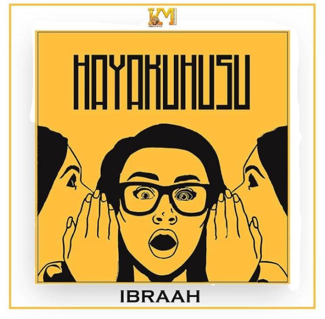Audio : Ibraah - Hayakuhusu | Mp3 Downoad