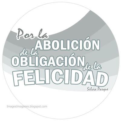 Abolición obligación felicidad.