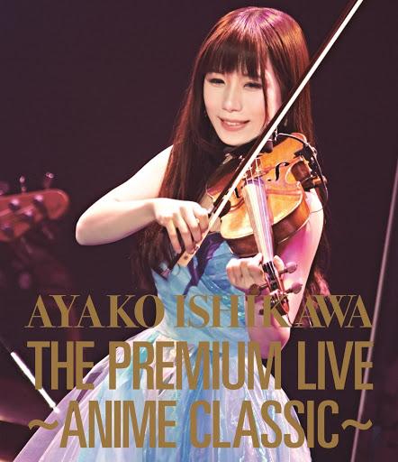 [TV-SHOW] 石川綾子 – THE PREMIUM LIVE~ANIME CLASSIC~ (2016.04.27/MKV/5.52GB)