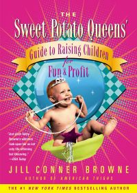 Sweet Potato Queens' Guide to Raising Children for Fun and Profit By Jill Conner Browne