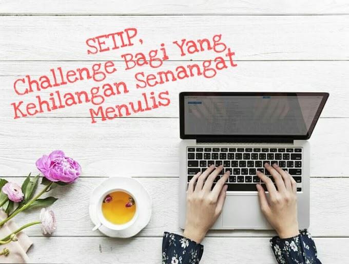 SETIP, Challenge Bagi Yang Kehilangan Semangat Menulis