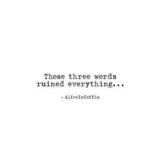 Poem about how three words ruins lover.