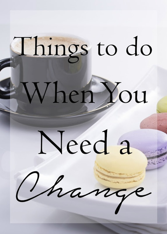 Things to do When You Need a Change