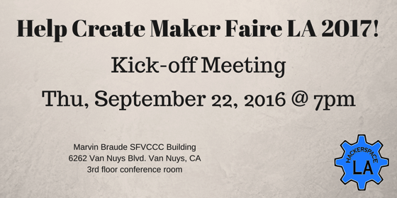 Help Create Maker Faire LA 2017! – Kick-off Meeting: Thu, September 22, 2016 @ 7pm