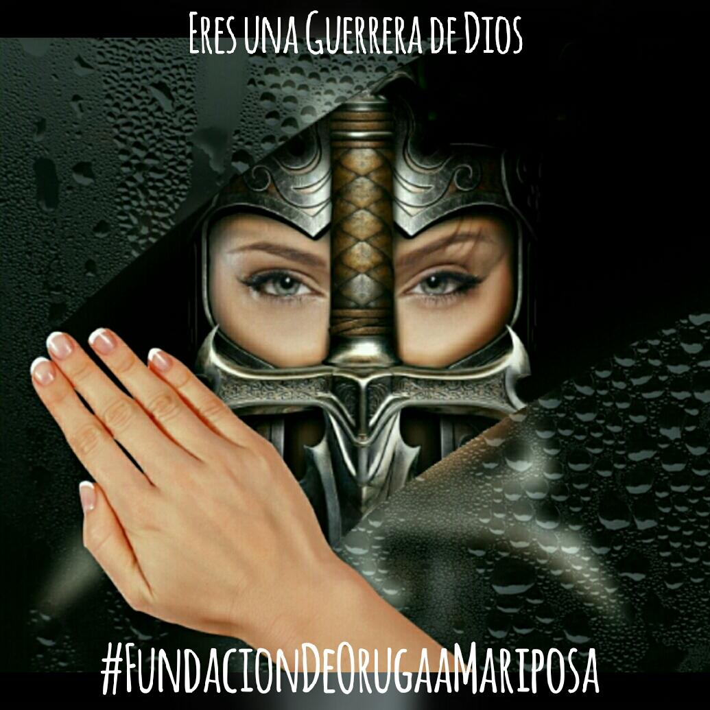 Fundación De Oruga A Mariposa Mírate Bien Eres Una Guerrera De Dios
