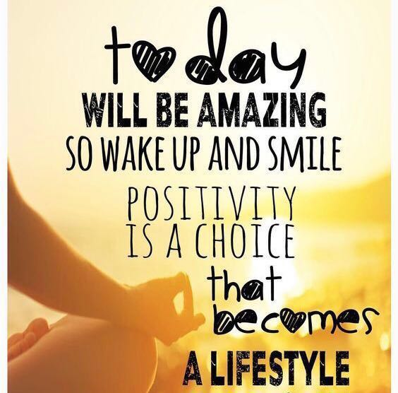 Today Will be Amazing So wake up and smile positivity is a choice that becomes a lifestyle