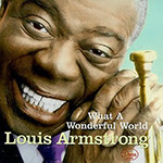 What a wonderful world Louis Armstrong What a wonderful world   Louis Armstrong