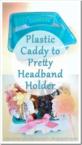 Plastic Caddy to Pretty Headband Holder.