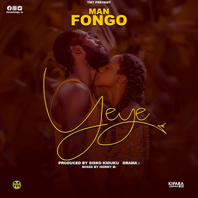 AUDIO | MAN FONGO – YEYE | Download New Song