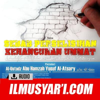 [AUDIO] Sebab Perselisihan dan Perpecahan Umat - Ustadz Abu Hamzah Yusuf