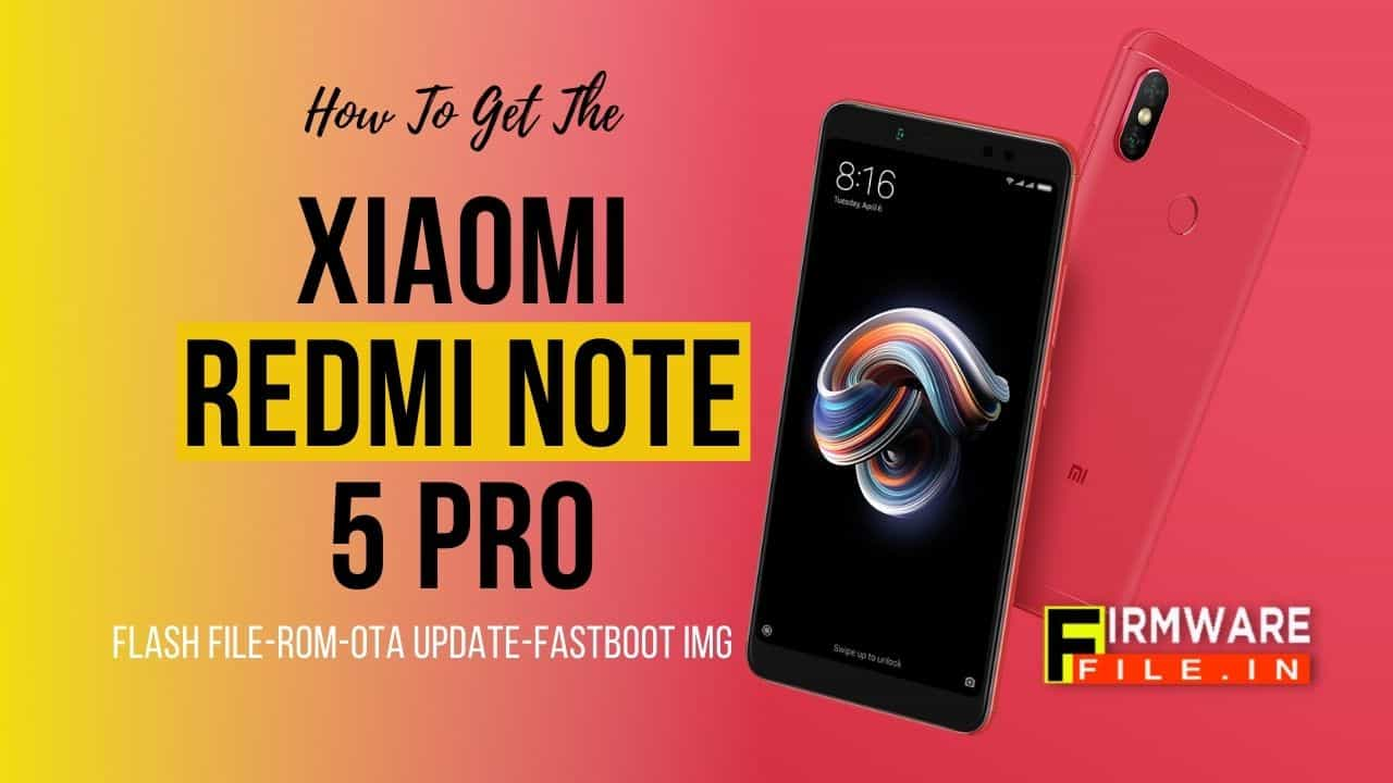 How To Get The Xiaomi Redmi Note 5 Pro Flash File [Full ROM]