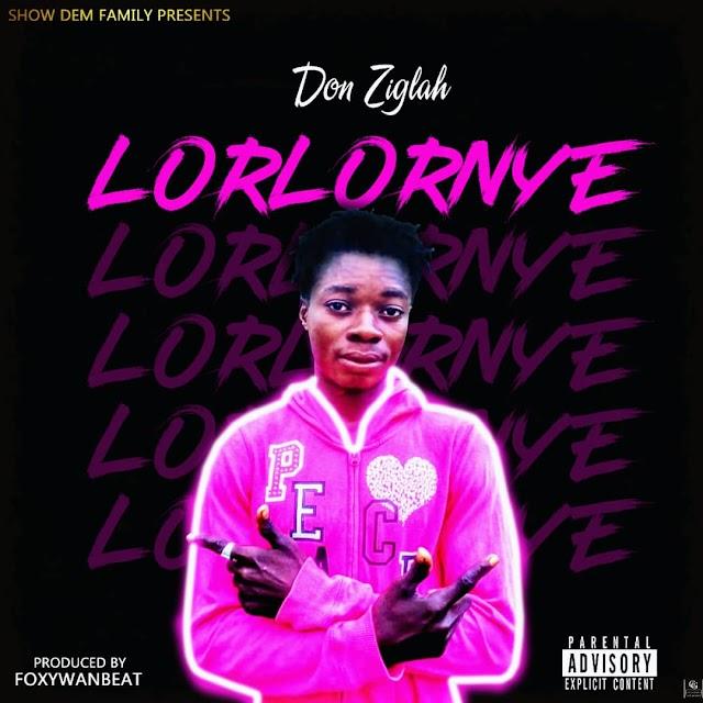 Don Ziglah - Lorlornye -(Prod. By Foxywanbeatz).