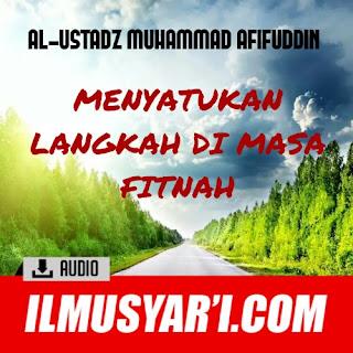 Menyatukan Langkah di Masa Fitnah - Ustadz Muhammad Afifuddin