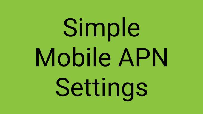Simple Mobile APN Settings 2021 July | Simple Mobile APN Settings Android, iPhone