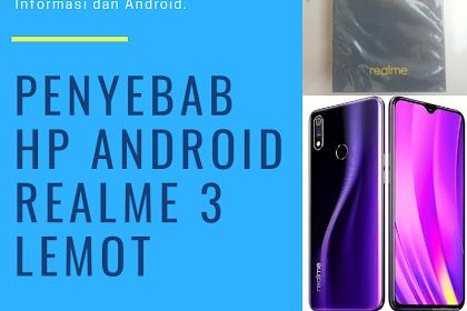 3 Penyebab dan Cara Mengatasi HP Android Realme 3 Lemot