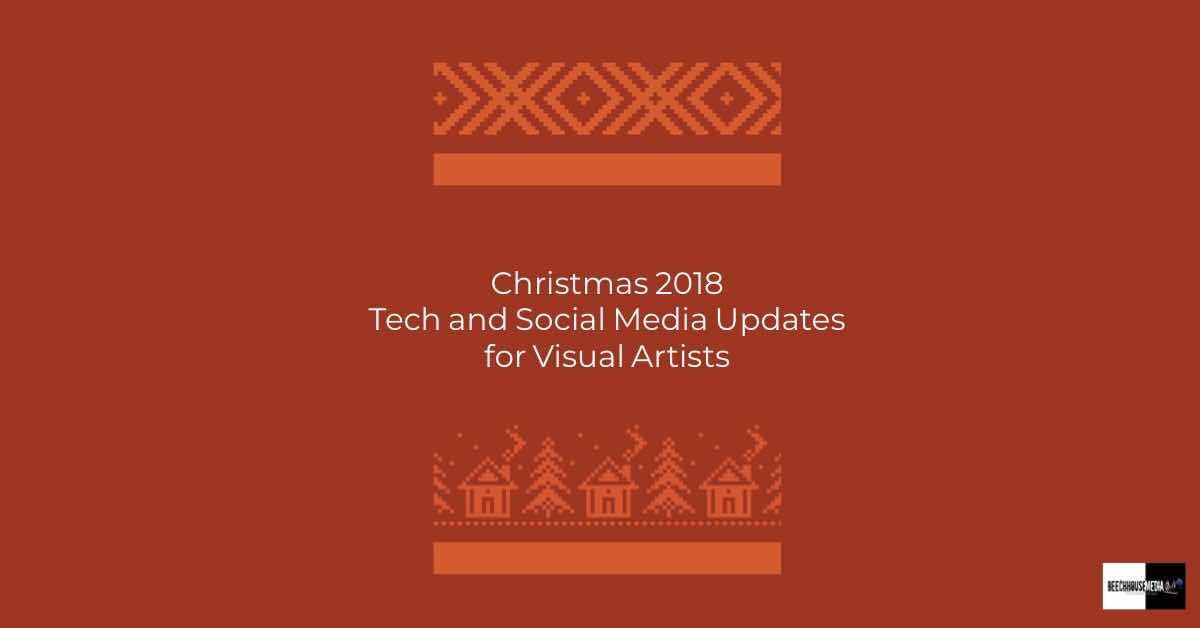 Christmas 2018 technology and social media updates for artists
