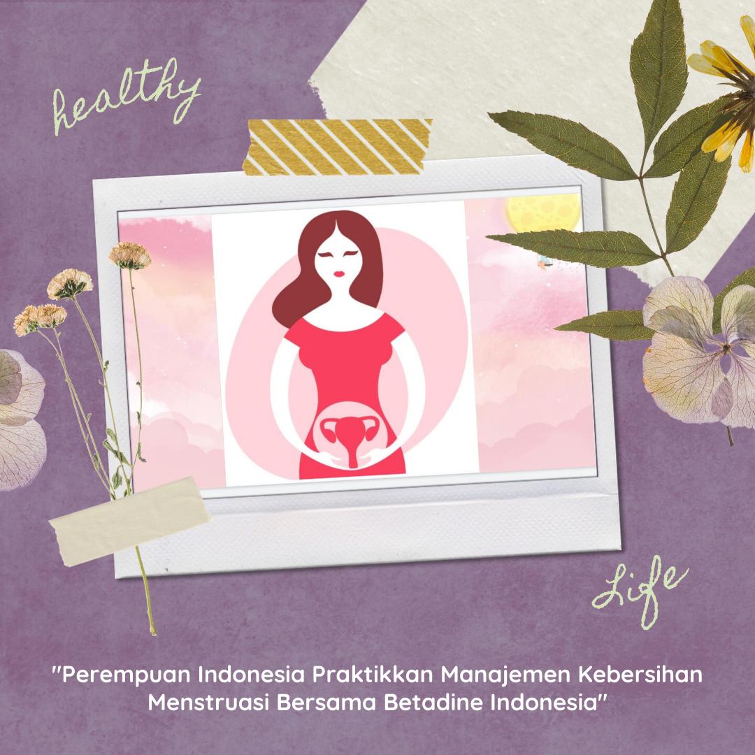 Perempuan Indonesia Praktikkan Manajemen Kebersihan Menstruasi Bersama Betadine Indonesia