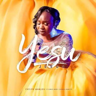 MP3 AUDIO | Evelyn Wanjiru – Yesu Ft Eunice Njeri & Godwill Babette Mp3 (Audio Download)