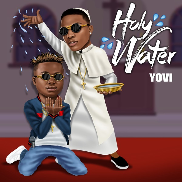 [Music] Yovi – Holy Water Ft. Wizkid | @officialYovi , @wizkidayo