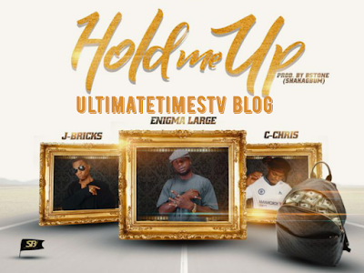 (Music) - Enigma Large Ft  J Bricks and C Chris -- Hold Me Up.